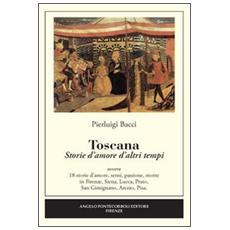 Toscana. Storie d'amore d'altri tempi