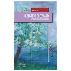Il segreto di Edward. I fiori di Bach si raccontano