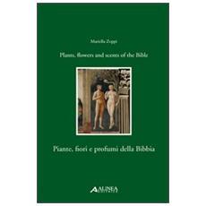 Piante, fiori e profumi della BibbiaPlants, flowers and scents of Bible. Ediz. italiana e inglese