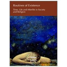 Routines of existence. Time, life and afterlife in society and religion