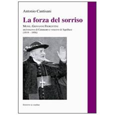 La forza del sorriso. Mons. Giovanni Fiorentini arcivescovo di Catanzaro e vescovo di Squillace (1919-1956)