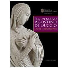 Per un nuovo Agostino di Duccio. Studi e documenti