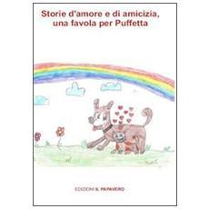 Storie di amore e di amicizia. Una favola per Puffetta. Ediz. illustrata