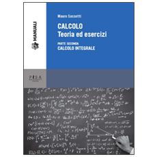 Calcolo. Teoria ed esercizi. Vol. 2: Calcolo integrale.