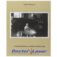 Doctor Laser. Vi racconto la vera storia del Doctor Laser