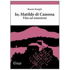 Io, Matilde di Canossa. Vita ed emozioni