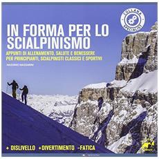 In forma per lo scialpinismo. Appunti di allenamento, salute e benessere per principianti, scialpinisti classici e sportivi