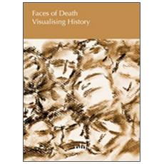 Faces of death. Visualising history