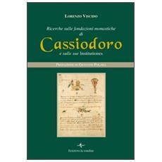 Ricerche sulle fondazioni monastiche di Cassiodoro e sulle sue Institutiones