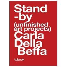 Standby (unfinished art projects) . Ediz. italiana, inglese e francese