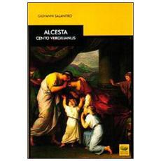 Alcesta. Cento vergilianus. Testo latino a fronte