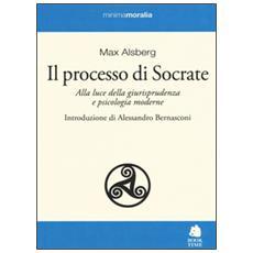 Processo di Socrate. Alla luce della giurisprudenza e psicologie moderne (Il)
