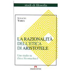 La razionalità dell'etica di Aristotele. Uno studio su Etica Nicomachea. Vol. 1