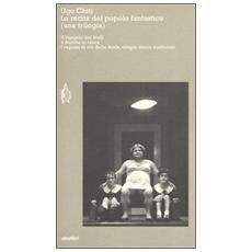 Recita del popolo fantastico (una trilogia) : Il Vangelo dei buffi-4 bombe in tasca-I ragazzi di via della Scala, cinque storie scellerate (La)