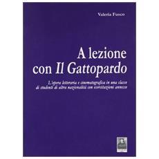 A lezione con il Gattopardo. L'opera letteraria e cinematografica in una classe di studenti di altra nazionalità con esercitazioni annesse