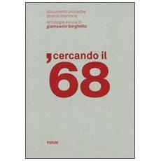 Cercando il '68. Documenti, cronache, analisi, memorie