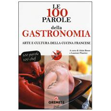 Le 100 parole della gastronomia. Arte e cultura della cucina francese