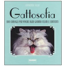 Gattosofia. 100 consigli per vivere ogni giorno felini e contenti