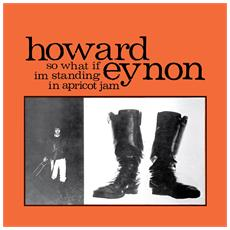 Howard Eynon - So What If I'm Standing In Apricot Jam