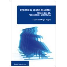 Byron e il segno plurale. Tracce del sé, percorsi di scrittura