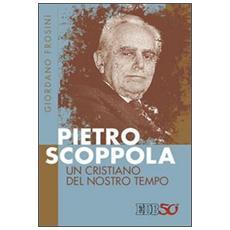 Pietro Scoppola. Un cristiano del nostro tempo