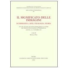 Il significato delle immagini. Numismatica, arte, filologia, storia