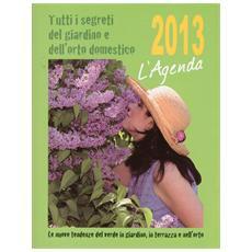 L'agenda. Tutti i segreti dei giardino e dell'orto domestico