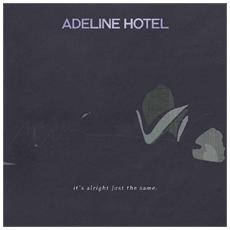 Adeline Hotel - It's Alright, Just The Same