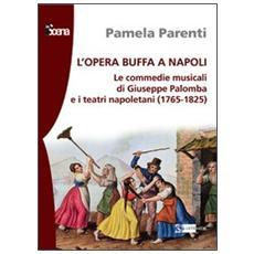 L'opera buffa a Napoli. Le commedie musicali di Giuseppe Palomba e i teatri napoletani (1765-1825)