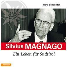 Silvius Magnago. Ein Leben fur Sudtirol