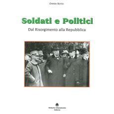 Soldati e politici. Dal Risorgimento alla Repubblica