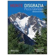 Monte Disgrazia. Picco glorioso 150 anni di storia. Ediz. italiana e inglese