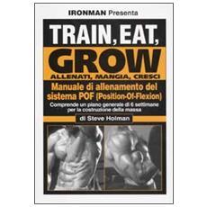 Train, eat, growAllenati, mangia, cresci. Manuale di allenamento del sistema POF (Position-Of-Flexion)
