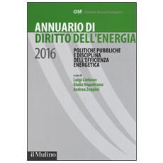 Annuario di diritto dell'energia 2016. Politiche pubbliche e disciplina dell'efficienza energetica