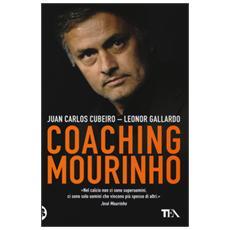 Coaching Mourinho. Tecniche e strategie vincenti del più grande allenatore del mondo