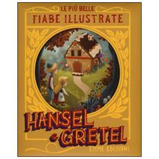 Hansel & Gretel. Le più belle fiabe illustrate. Ediz. a colori