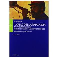Il vallo della Patagonia. I nuovi conquistatori: militari, scienziati, sacerdoti, scrittori