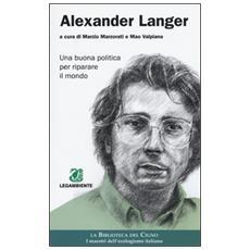 Alexander Langer. Una buona politica per riparare il mondo