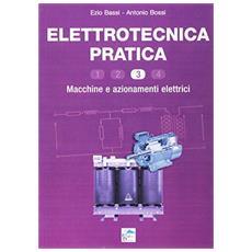 Elettrotecnica pratica. Macchine e azionamenti elettrici. Vol. 3