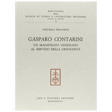 Gasparo Contarini. Un magistrato veneziano al servizio della cristianità