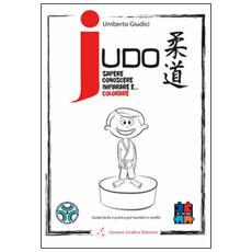 Judo. Sapere, conoscere, imparare e. . . Colorare. Guida facile e pratica per bambini e neofiti