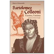 Bartolomeo Colleoni. L'uomo l'anima
