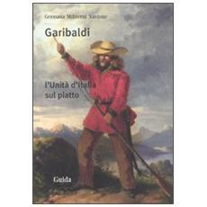 Garibaldi. L'Unità d'Italia sul piatto