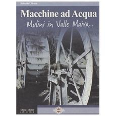 Macchine ad acqua. Mulini in Valle Maira