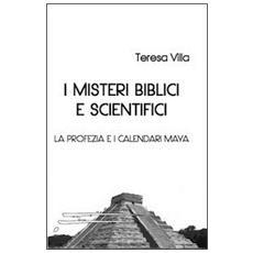 I misteri biblici e scientifici. La profezia e i calendari Maya