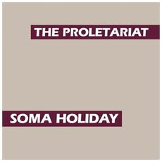 Proletariat (The) - Soma Holiday