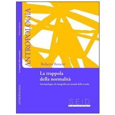 Trappola della normalit�. Antropologia ed etnografia nei mondi della scuola (La)