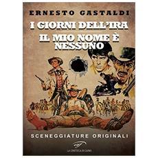 Enrico Gastaldi - I Giorni Dell' Ira / Il Mio Nome E' Nessuno. Sceneggiature Originali