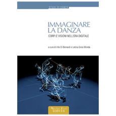 Immaginare La Danza. Corpi E Visioni Nell'era Digitale