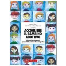 Accogliere il bambino adottivo. Indicazioni per insegnanti, operatori delle relazioni di aiuto e genitori. Con DVD
